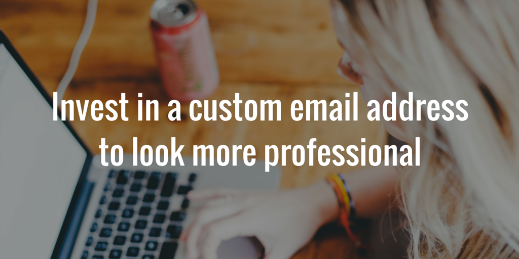 Invest in a custom email address to look more professional