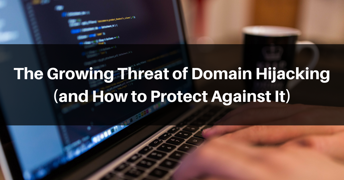 The Growing Threat of Domain Hijacking (and How to Protect Against It)